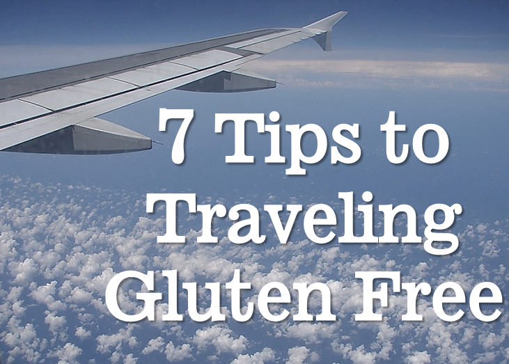 7 Tips to Traveling Gluten Free