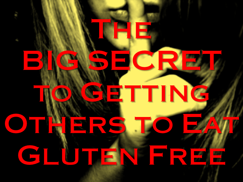 The BIG SECRET to Getting Others to Eat Gluten Free