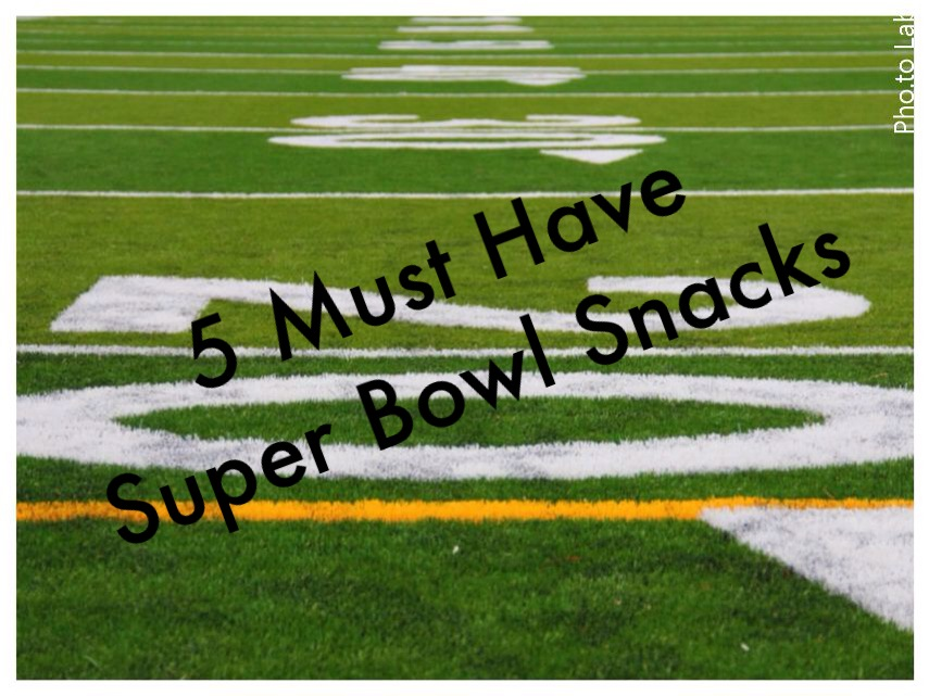 5 Must Have Super Bowl Snacks