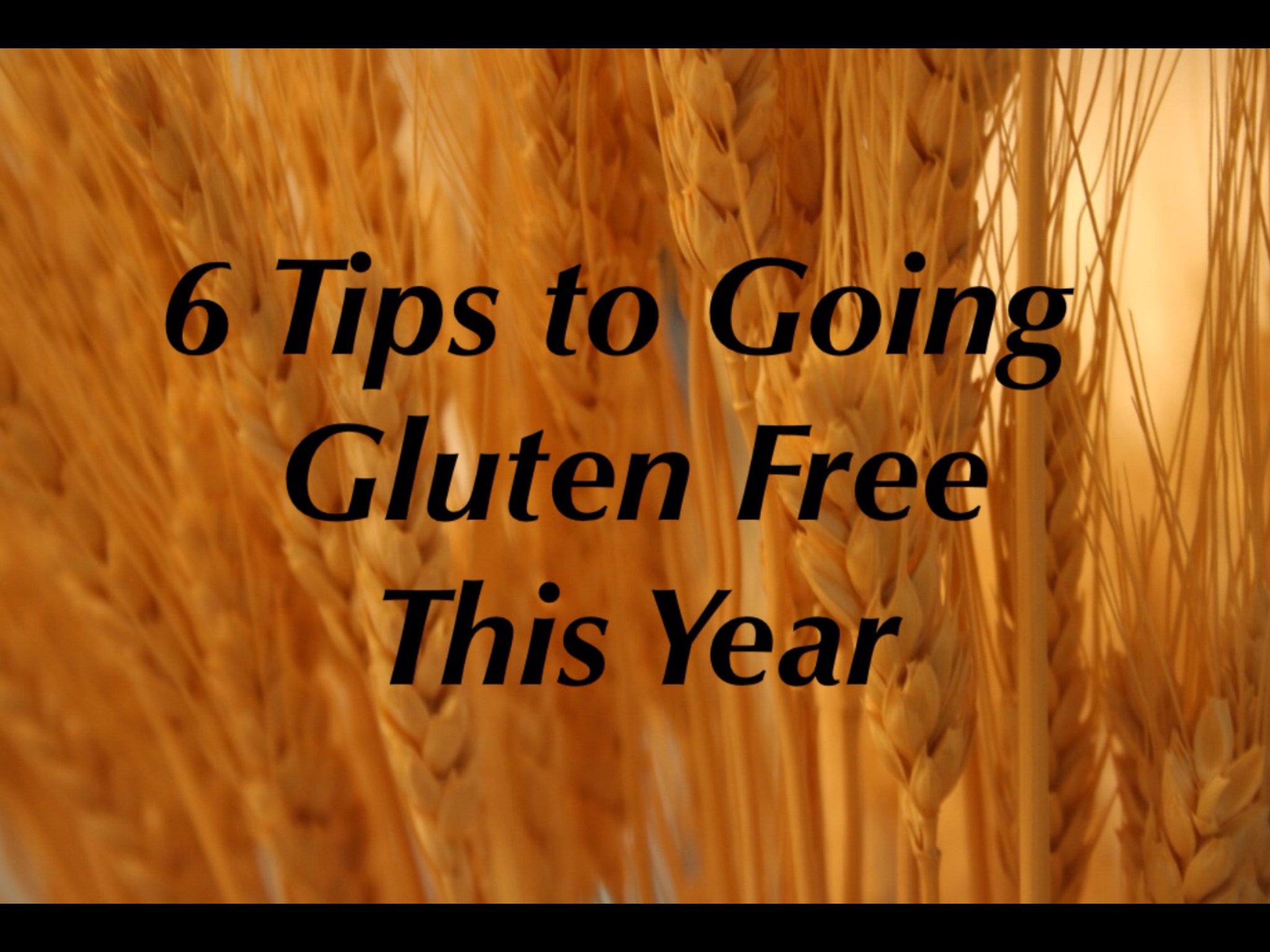 6 Tips to Going Gluten Free This Year